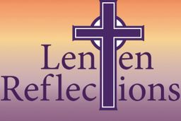 Lenten Reflections - Week 7